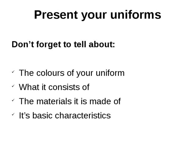 Present your uniforms Don't forget to tell about: The colours of your uniform...