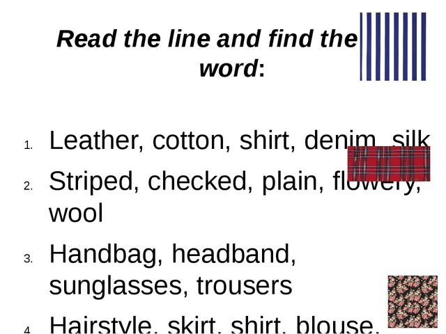 Read the line and find the odd word: Leather, cotton, shirt, denim, silk Stri...