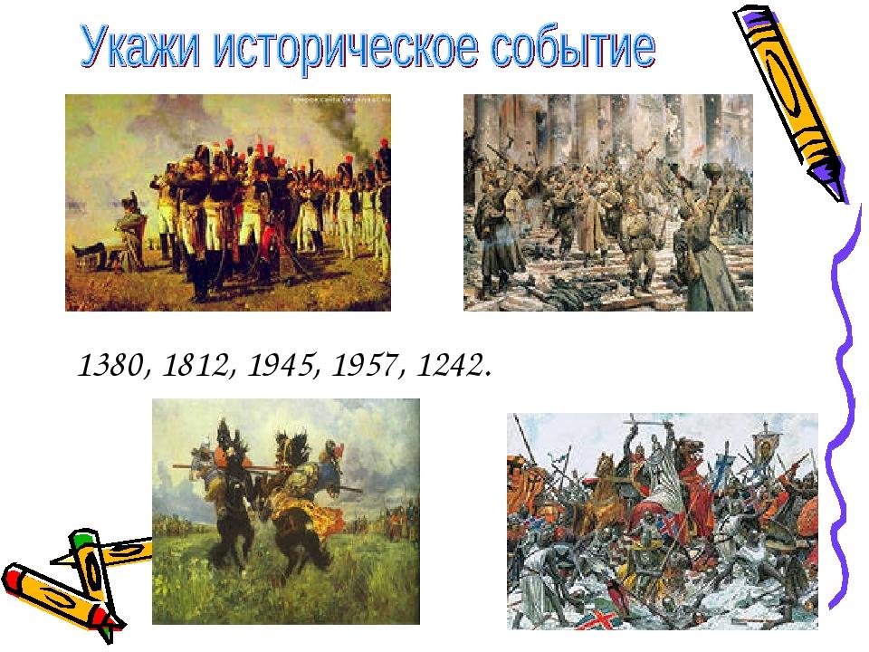1380, 1812, 1945, 1957, 1242.