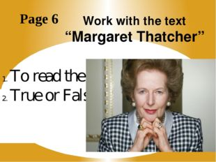 """Work with the text """"Margaret Thatcher"""" Page 6 To read the text True or False?"""