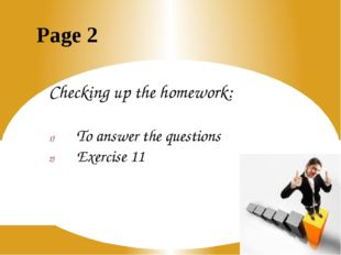 Page 2 Checking up the homework: To answer the questions Exercise 11