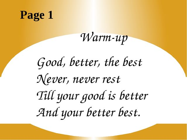 Warm-up Good, better, the best Never, never rest Till your good is better And...