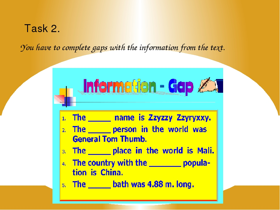 You have to complete gaps with the information from the text. Task 2.