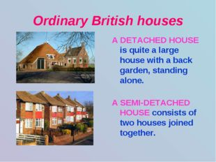 Ordinary British houses A DETACHED HOUSE is quite a large house with a back g
