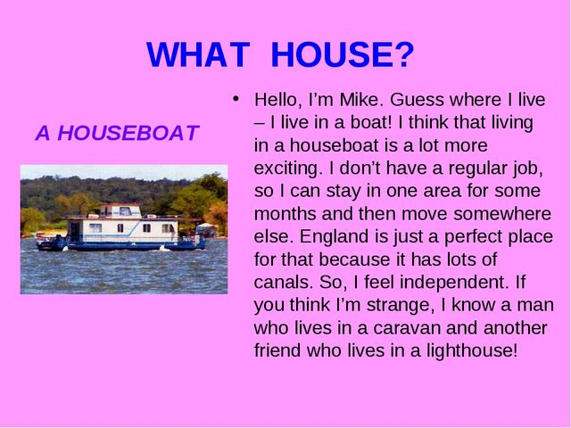 WHAT HOUSE? Hello, I'm Mike. Guess where I live – I live in a boat! I think t...
