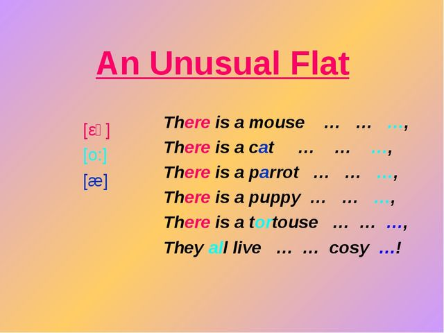 An Unusual Flat There is a mouse … … …, There is a cat … … …, There is a parr...
