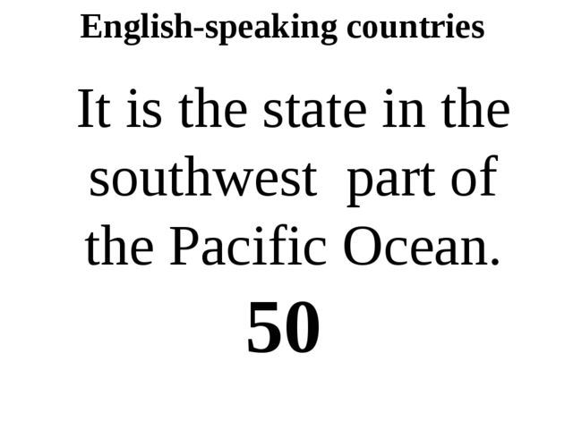 English-speaking countries It is the state in the southwest part of the Pacif...