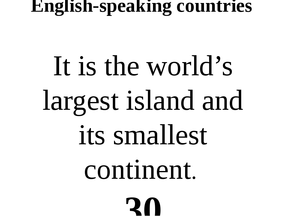 English-speaking countries It is the world's largest island and its smallest...