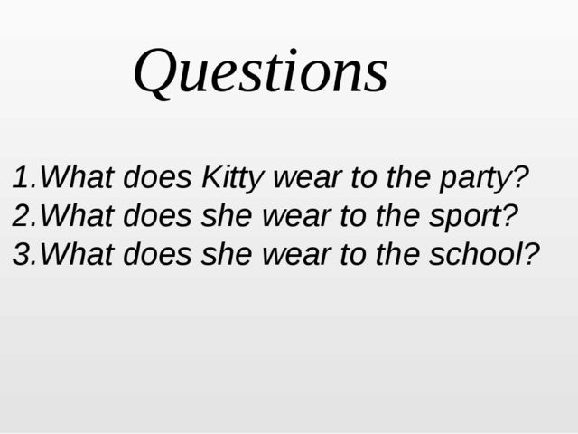 Questions 1.What does Kitty wear to the party? 2.What does she wear to the s...
