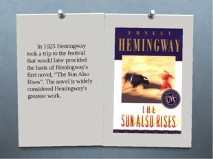 In 1925 Hemingway took a trip to the festival that would later provided the b