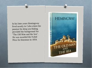 In his later years Hemingway lived mostly in Cuba where his passion for deep-