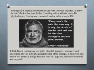 Hemingway's physical and mental health were seriously impaired. In 1960 he le