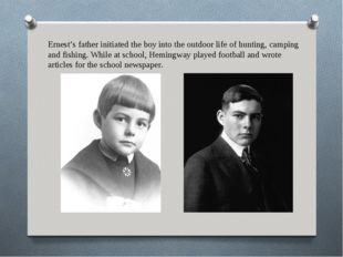 Ernest's father initiated the boy into the outdoor life of hunting, camping a