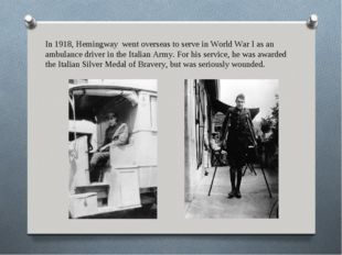 In 1918, Hemingway went overseas to serve in World War I as an ambulance driv