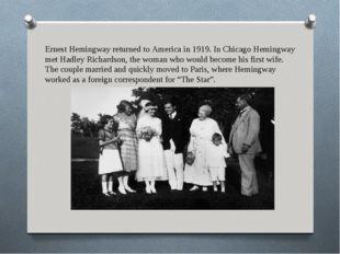 Ernest Hemingway returned to America in 1919. In Chicago Hemingway met Hadley