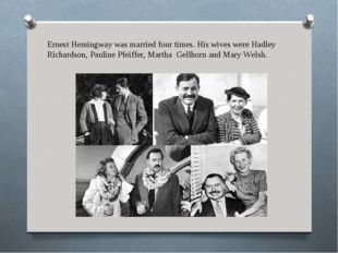 Ernest Hemingway was married four times. His wives were Hadley Richardson, Pa
