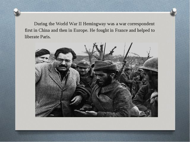 During the World War II Hemingway was a war correspondent first in China and...
