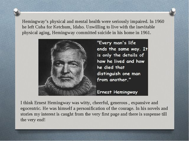 Hemingway's physical and mental health were seriously impaired. In 1960 he le...