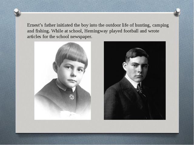 Ernest's father initiated the boy into the outdoor life of hunting, camping a...