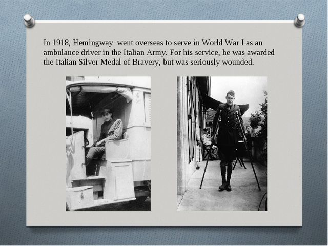 In 1918, Hemingway went overseas to serve in World War I as an ambulance driv...