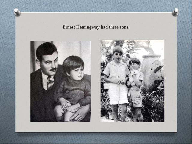 Ernest Hemingway had three sons.