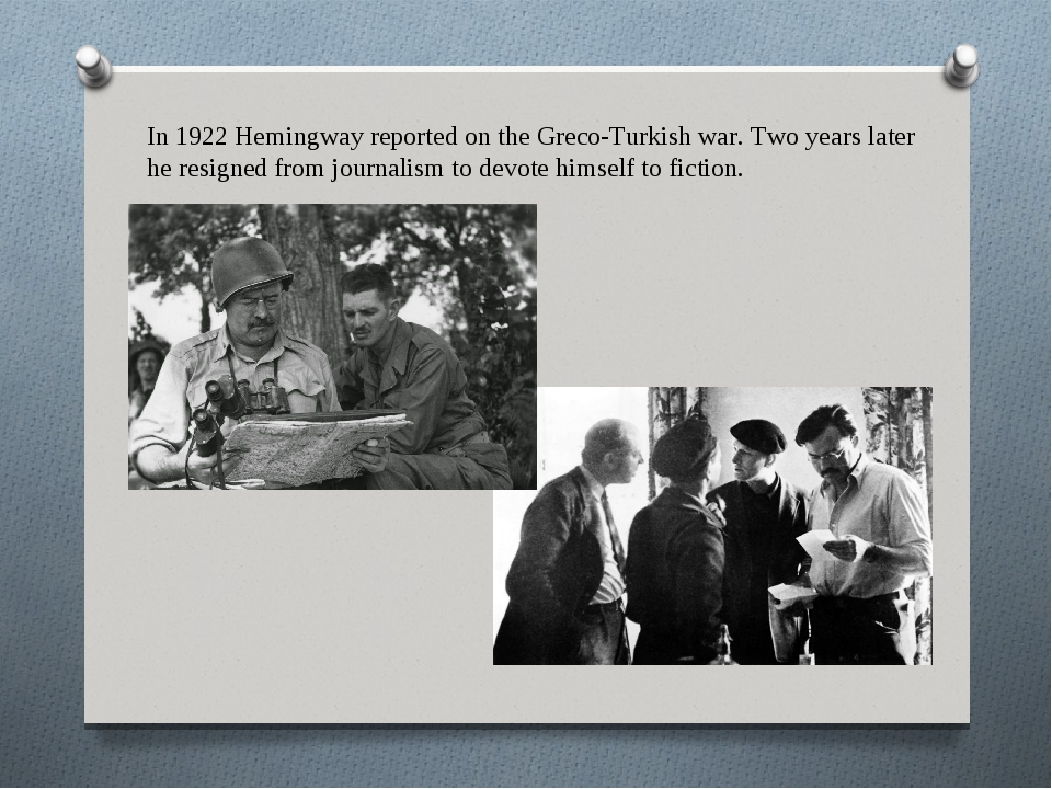 In 1922 Hemingway reported on the Greco-Turkish war. Two years later he resig...
