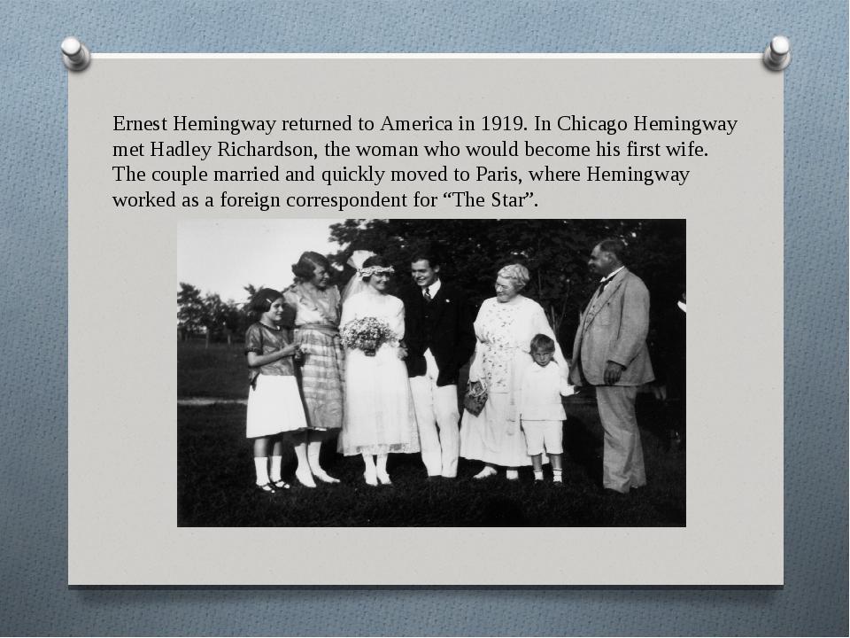 Ernest Hemingway returned to America in 1919. In Chicago Hemingway met Hadley...