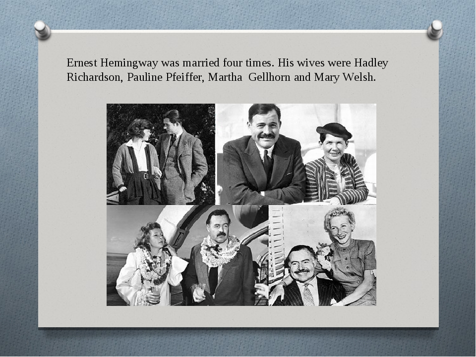 Ernest Hemingway was married four times. His wives were Hadley Richardson, Pa...