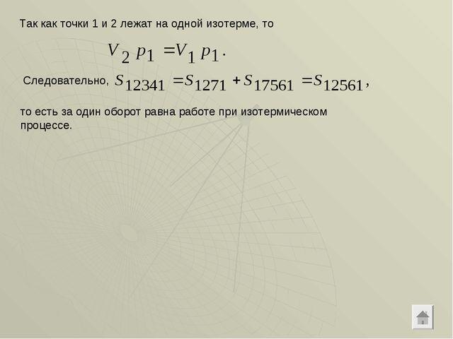 Так как точки 1 и 2 лежат на одной изотерме, то Следовательно, то есть за оди...