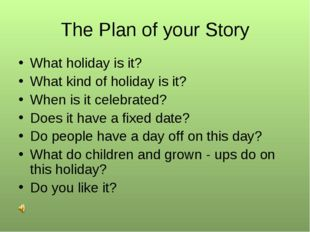 The Plan of your Story What holiday is it? What kind of holiday is it? When i