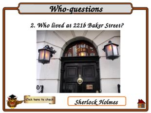 2. Who lived at 221b Baker Street? Who-questions Sherlock Holmes