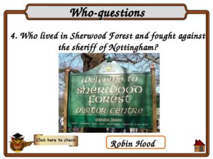 4. Who lived in Sherwood Forest and fought against the sheriff of Nottingham?