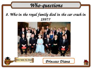 8. Who in the royal family died in the car crash in 1997? Who-questions Princ