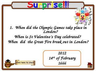 When did the Olympic Games take place in London? When is St Valentine's Day c