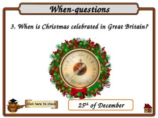 3. When is Christmas celebrated in Great Britain? When-questions 25th of Dece