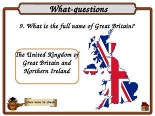 9. What is the full name of Great Britain? What-questions The United Kingdom