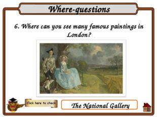 6. Where can you see many famous paintings in London? Where-questions The Nat