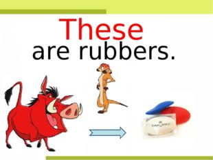 are rubbers. These