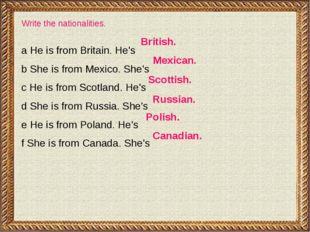 Write the nationalities. а Не is from Britain. He's b She is from Mexico. She