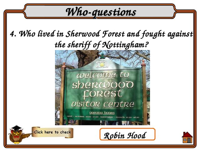4. Who lived in Sherwood Forest and fought against the sheriff of Nottingham?...