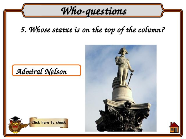 5. Whose statue is on the top of the column? Who-questions Admiral Nelson
