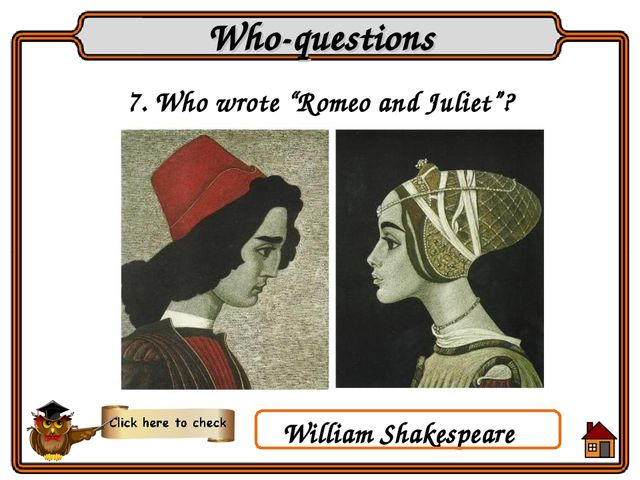 "7. Who wrote ""Romeo and Juliet""? Who-questions William Shakespeare"