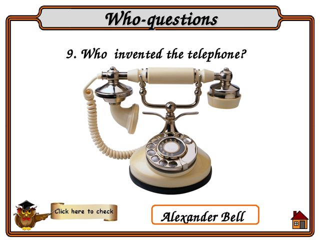 9. Who invented the telephone? Who-questions Alexander Bell