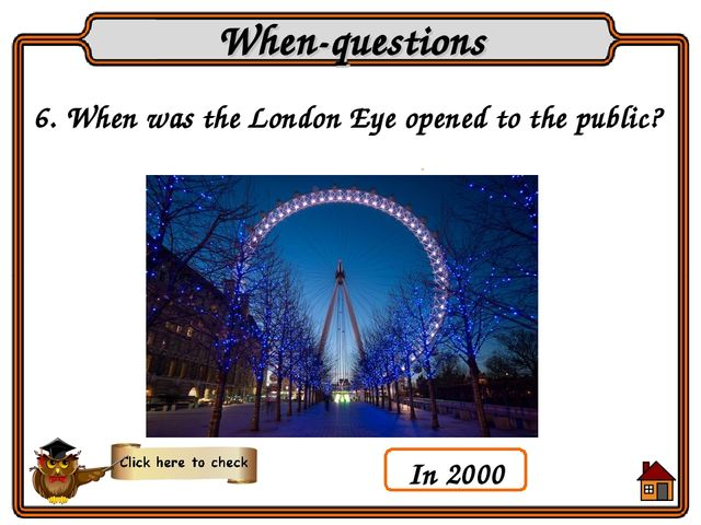 6. When was the London Eye opened to the public? When-questions In 2000