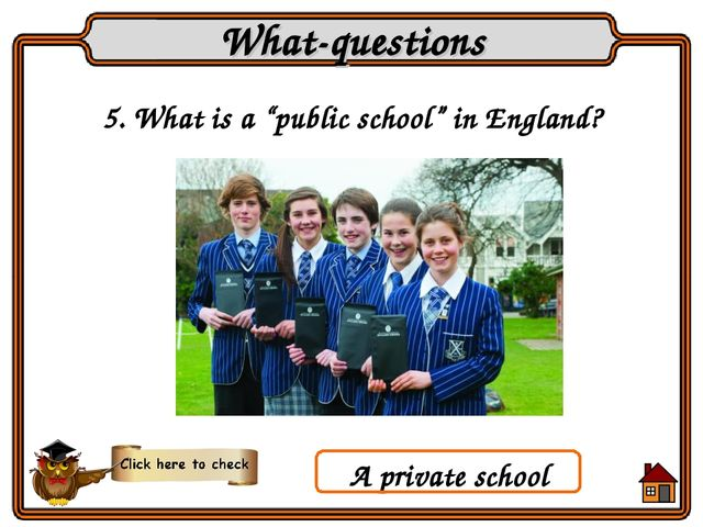"5. What is a ""public school"" in England? What-questions A private school"
