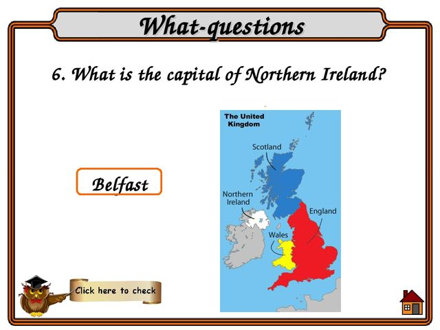 6. What is the capital of Northern Ireland? What-questions Belfast