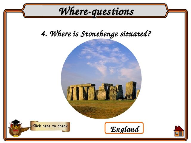 4. Where is Stonehenge situated? Where-questions England