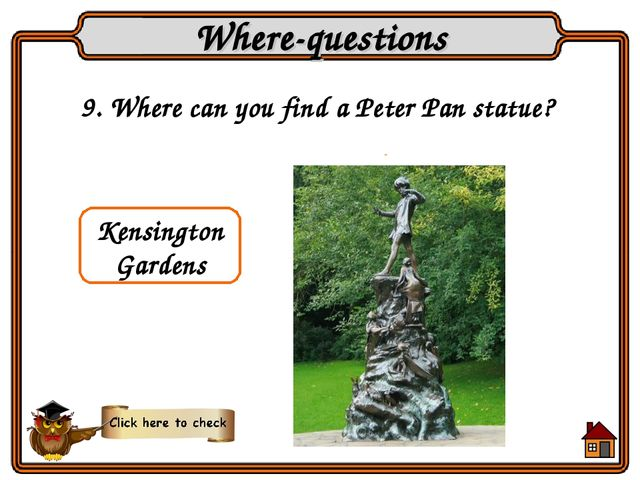 9. Where can you find a Peter Pan statue? Where-questions Kensington Gardens