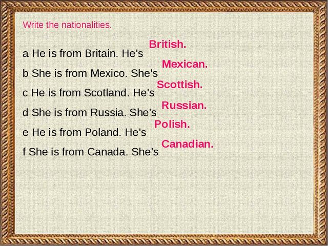 Write the nationalities. а Не is from Britain. He's b She is from Mexico. She...