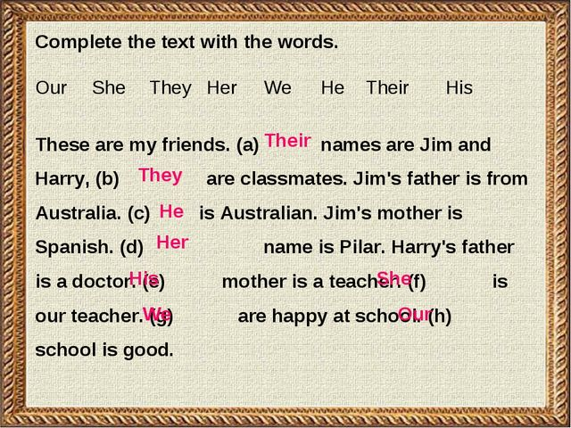 Complete the text with the words. Our 	She 	They 	Неr 	We 	Не Their 	 His The...